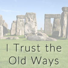 I Trust the Old Ways